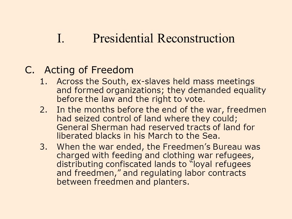 I.Presidential Reconstruction C.Acting of Freedom 4.Johnson's amnesty plan entitled pardoned Confederates to recover confiscated property, shattering the freedmen's hopes of keeping the land on which they lived.