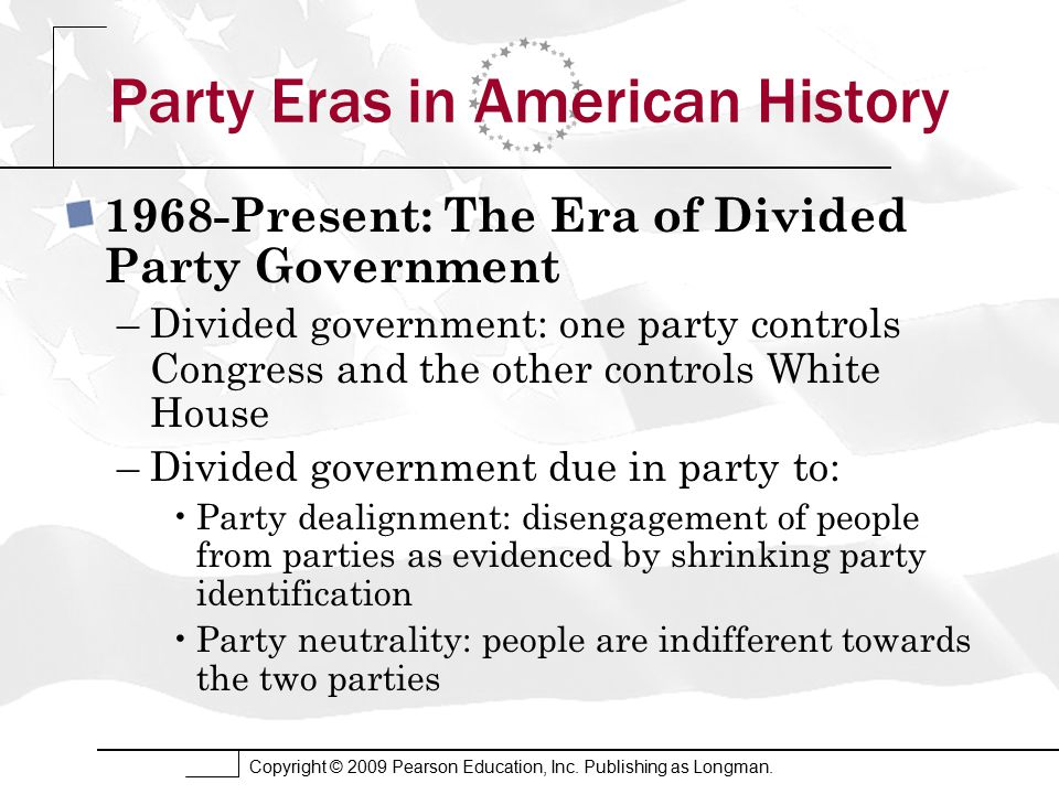 Copyright © 2009 Pearson Education, Inc. Publishing as Longman. Party Eras in American History