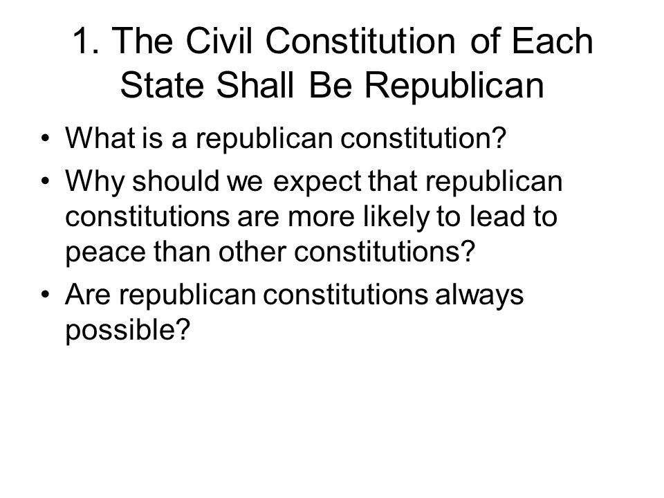 1. The Civil Constitution of Each State Shall Be Republican What is a republican constitution.