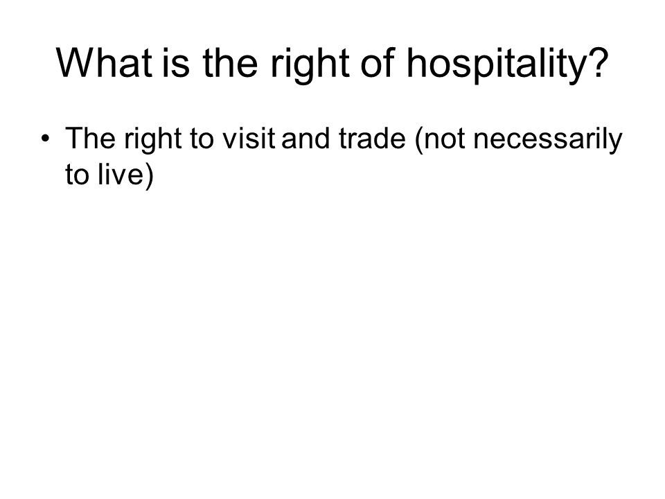 What is the right of hospitality The right to visit and trade (not necessarily to live)