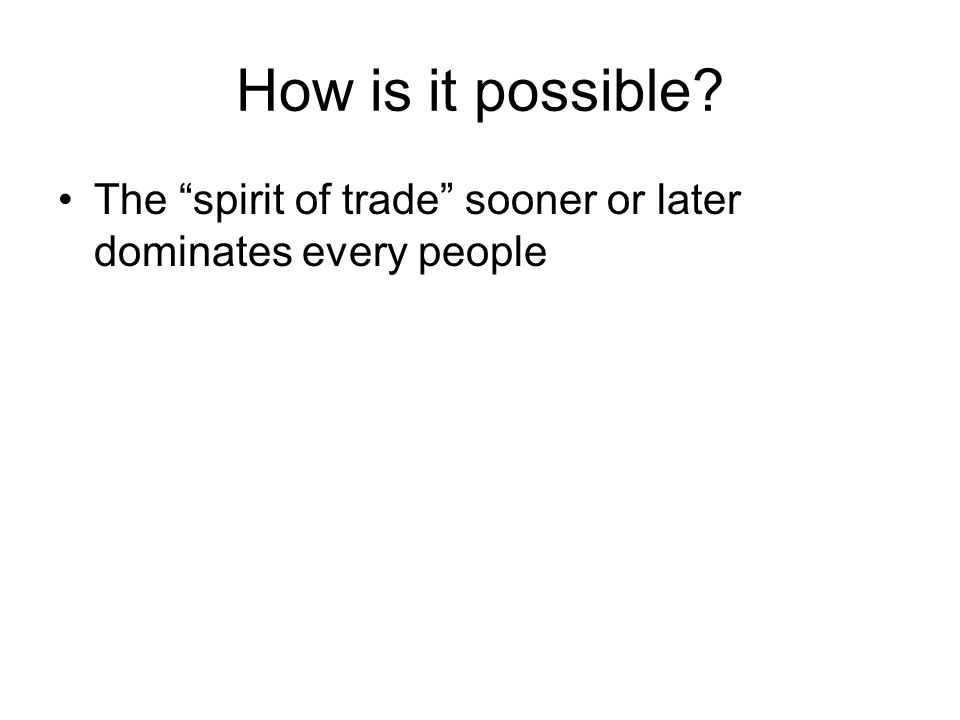 How is it possible The spirit of trade sooner or later dominates every people