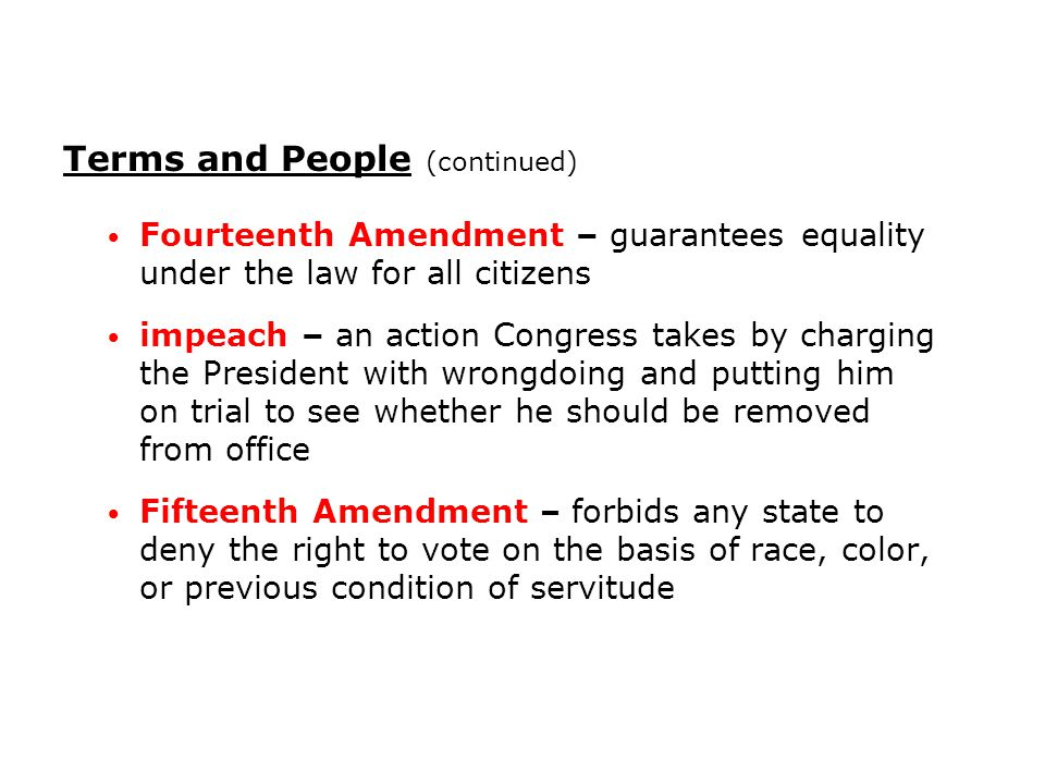 Fourteenth Amendment – guarantees equality under the law for all citizens impeach – an action Congress takes by charging the President with wrongdoing