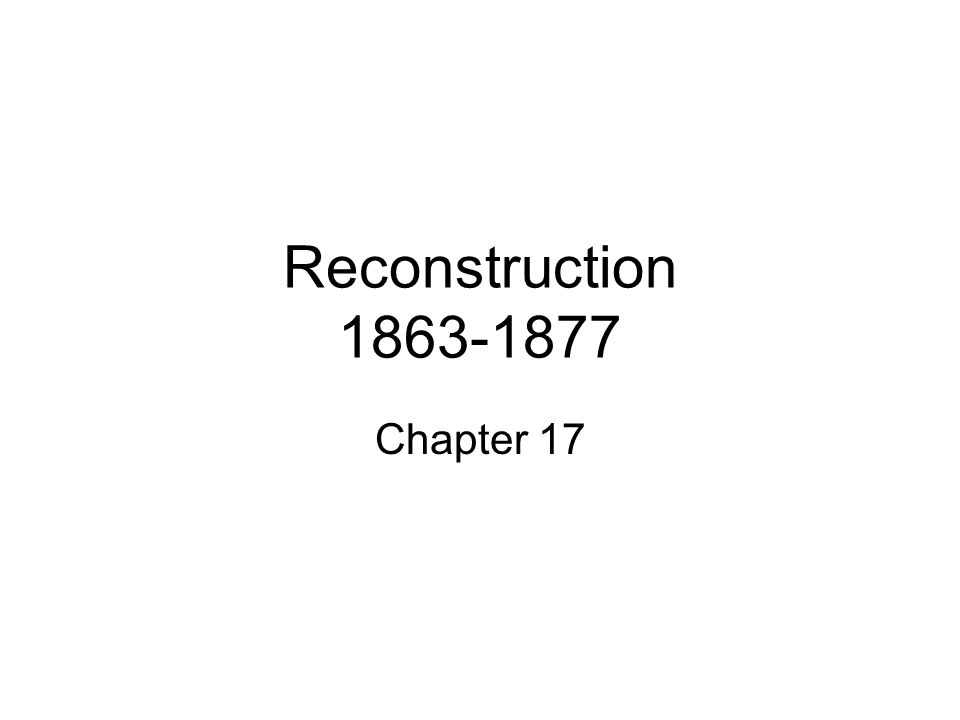Reconstruction 1863-1877 Chapter 17