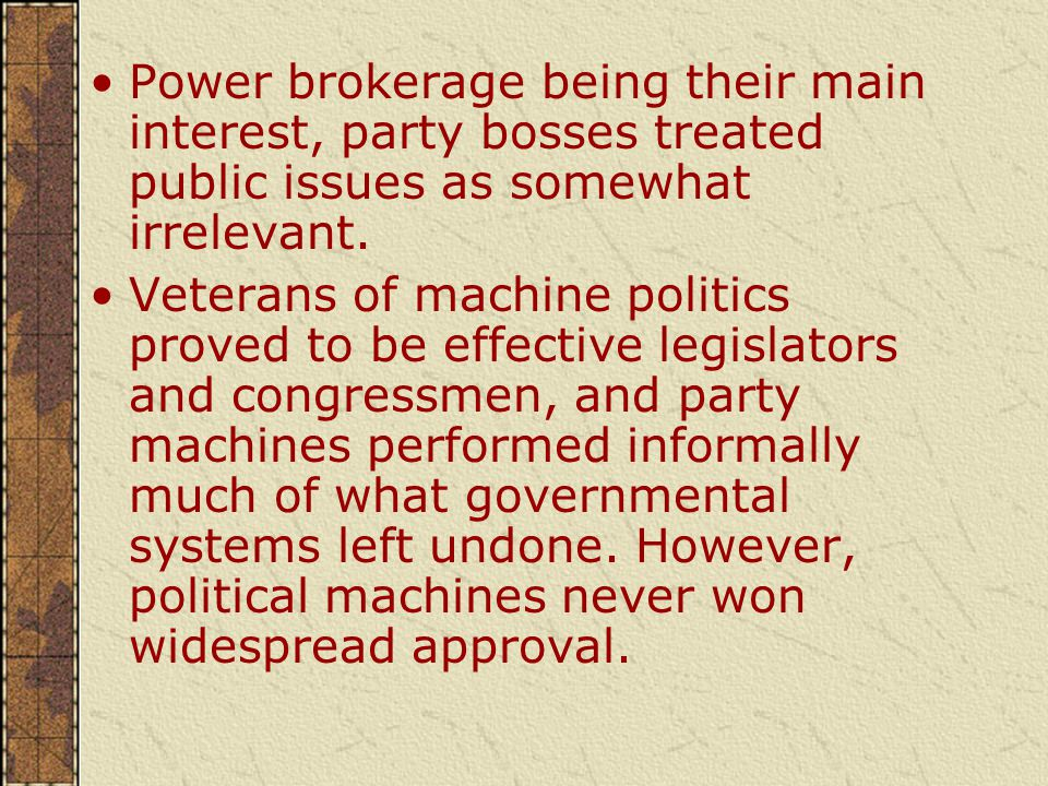 Power brokerage being their main interest, party bosses treated public issues as somewhat irrelevant.