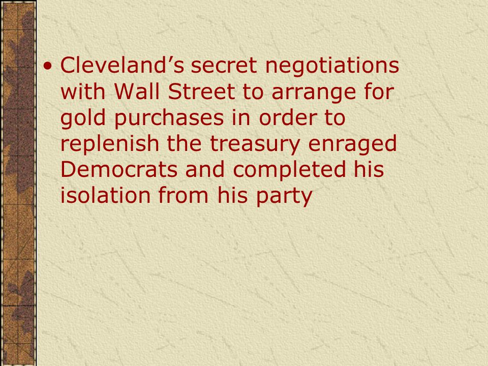 Cleveland's secret negotiations with Wall Street to arrange for gold purchases in order to replenish the treasury enraged Democrats and completed his isolation from his party