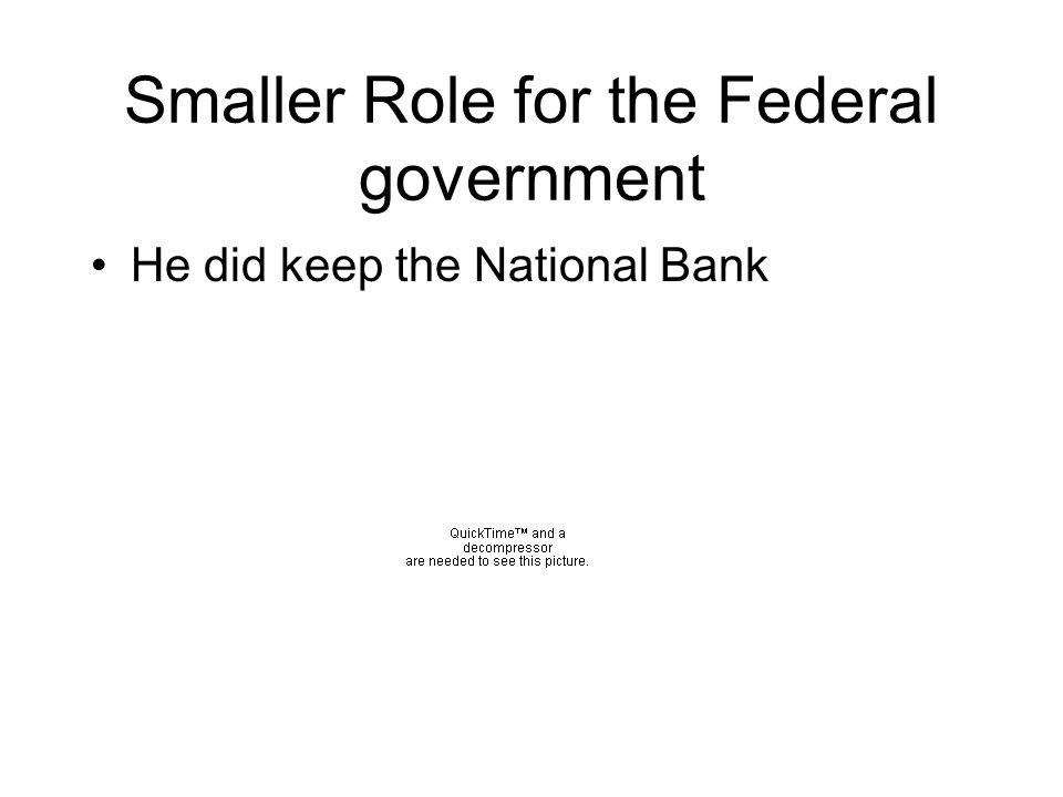 Smaller Role for the Federal government He did keep the National Bank