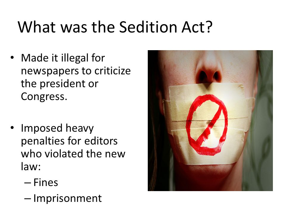 What was the Sedition Act.Made it illegal for newspapers to criticize the president or Congress.