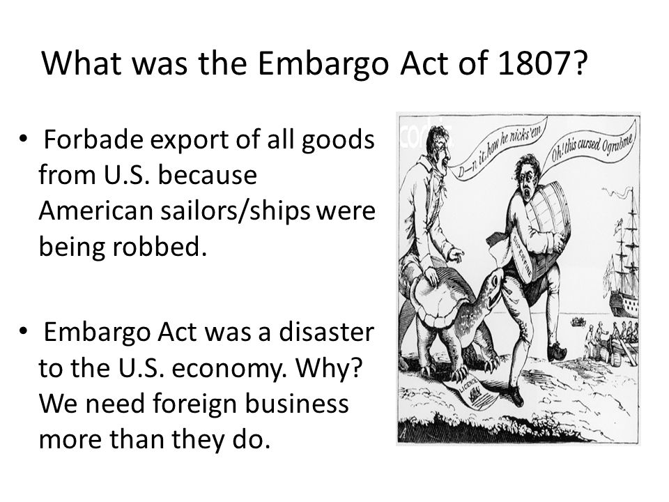What was the Embargo Act of 1807.Forbade export of all goods from U.S.