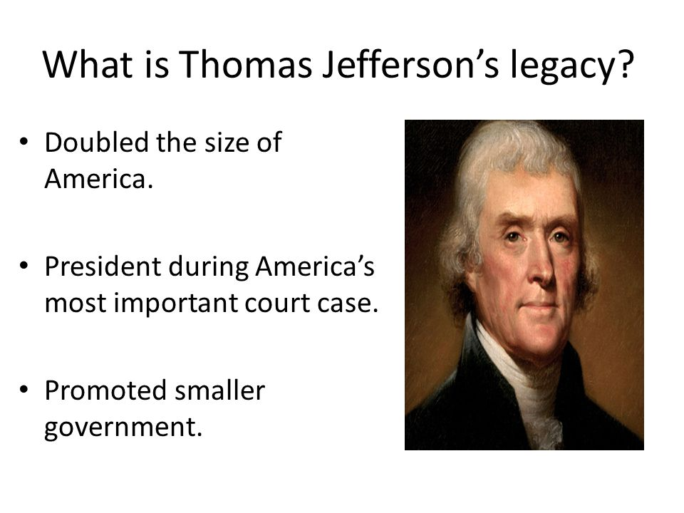 What is Thomas Jefferson's legacy.Doubled the size of America.