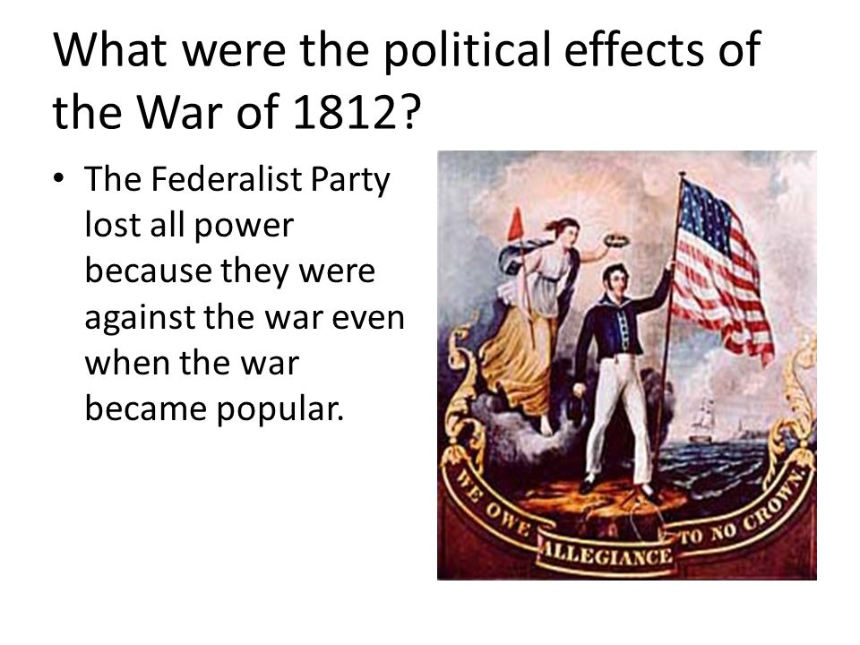 What were the political effects of the War of 1812.
