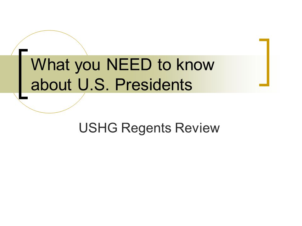 What you NEED to know about U.S. Presidents USHG Regents Review