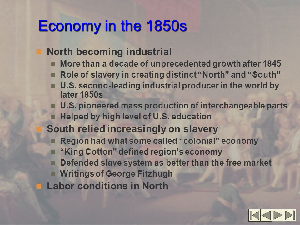 Economy in the 1850s North becoming industrial More than a decade of unprecedented growth after 1845 Role of slavery in creating distinct North and South U.S.