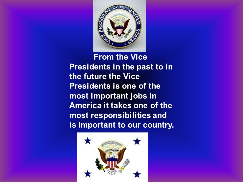From the Vice Presidents in the past to in the future the Vice Presidents is one of the most important jobs in America it takes one of the most respon