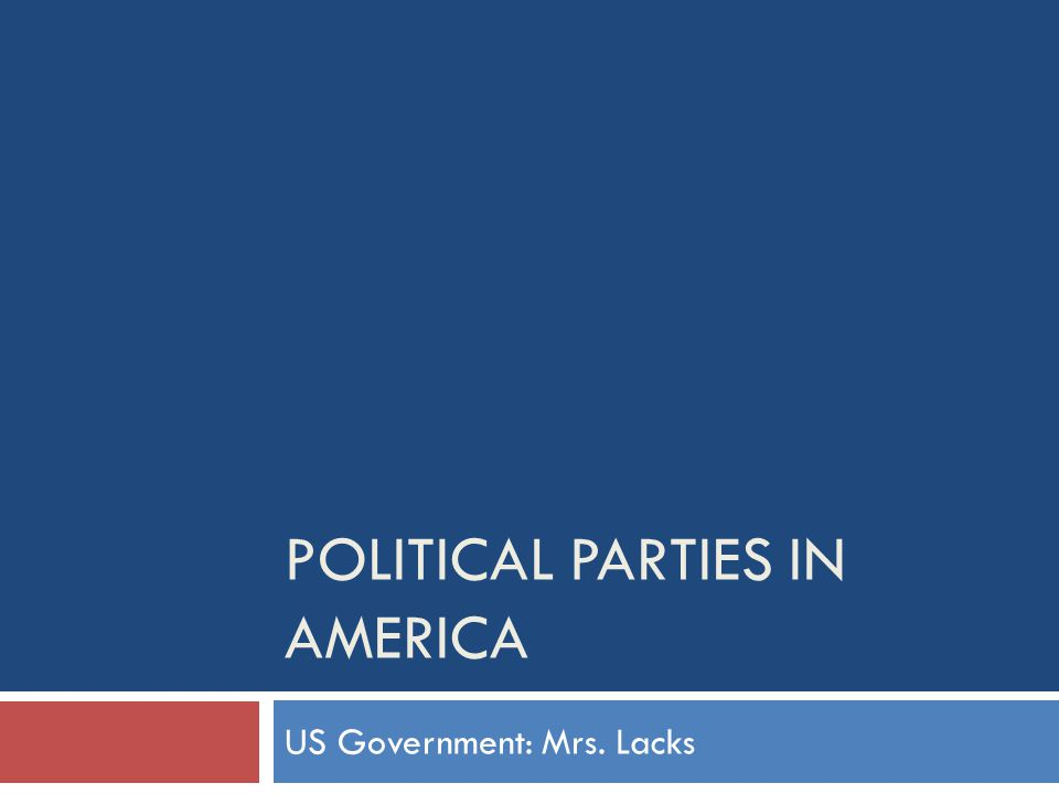 POLITICAL PARTIES IN AMERICA US Government: Mrs. Lacks