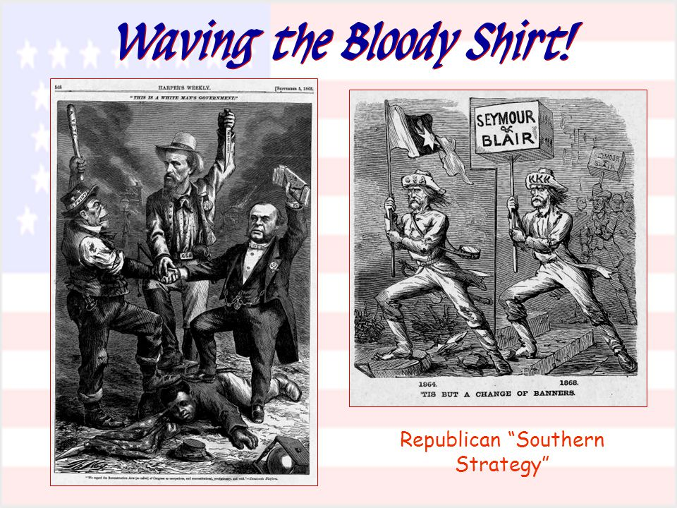 "Waving the Bloody Shirt! Republican ""Southern Strategy"""