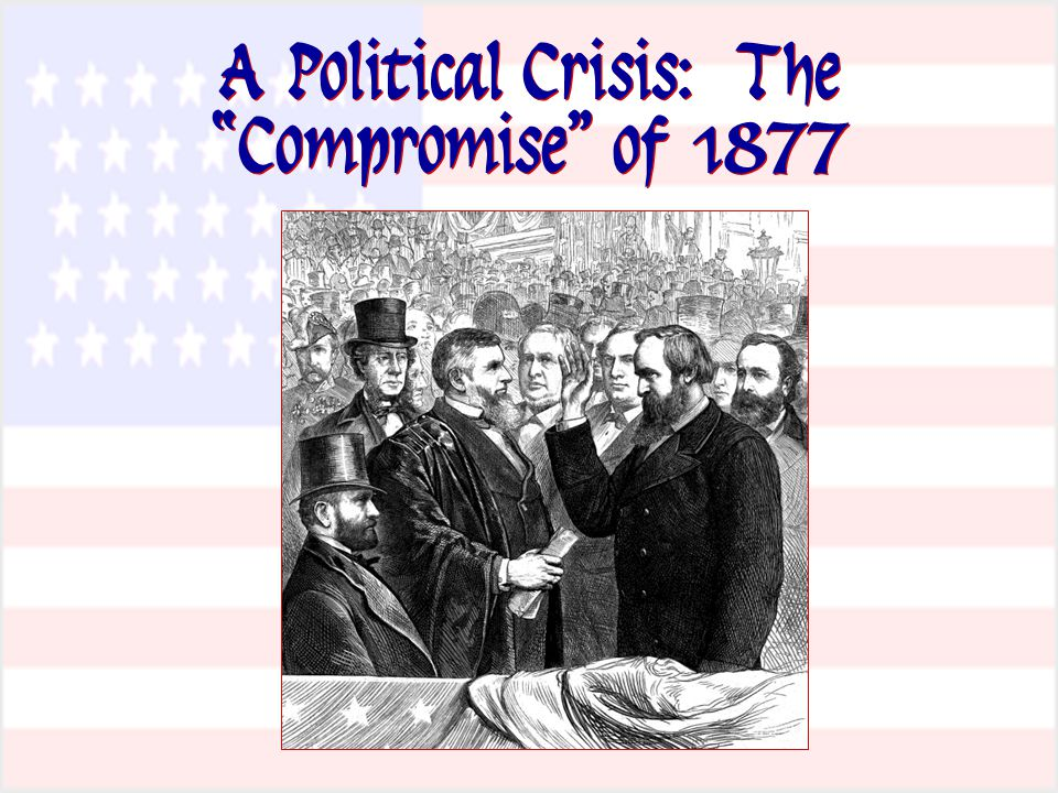"A Political Crisis: The ""Compromise"" of 1877"