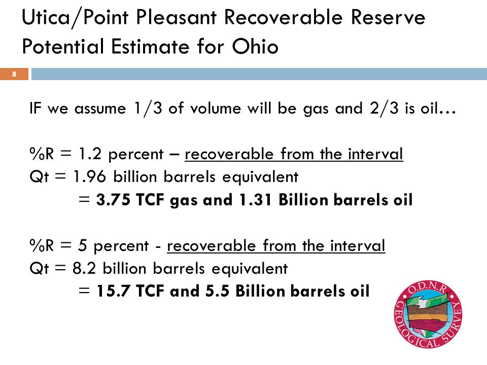 IF we assume 1/3 of volume will be gas and 2/3 is oil… %R = 1.2 percent – recoverable from the interval Qt = 1.96 billion barrels equivalent = 3.75 TCF gas and 1.31 Billion barrels oil %R = 5 percent - recoverable from the interval Qt = 8.2 billion barrels equivalent = 15.7 TCF and 5.5 Billion barrels oil Utica/Point Pleasant Recoverable Reserve Potential Estimate for Ohio 8