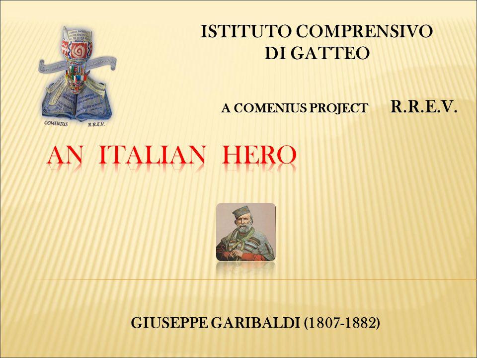 ISTITUTO COMPRENSIVO DI GATTEO A COMENIUS PROJECT R.R.E.V. GIUSEPPE GARIBALDI (1807-1882)