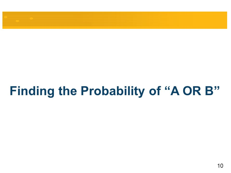 "10 Finding the Probability of ""A OR B"""