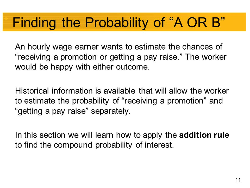 "11 Finding the Probability of ""A OR B"" An hourly wage earner wants to estimate the chances of ""receiving a promotion or getting a pay raise."" The work"