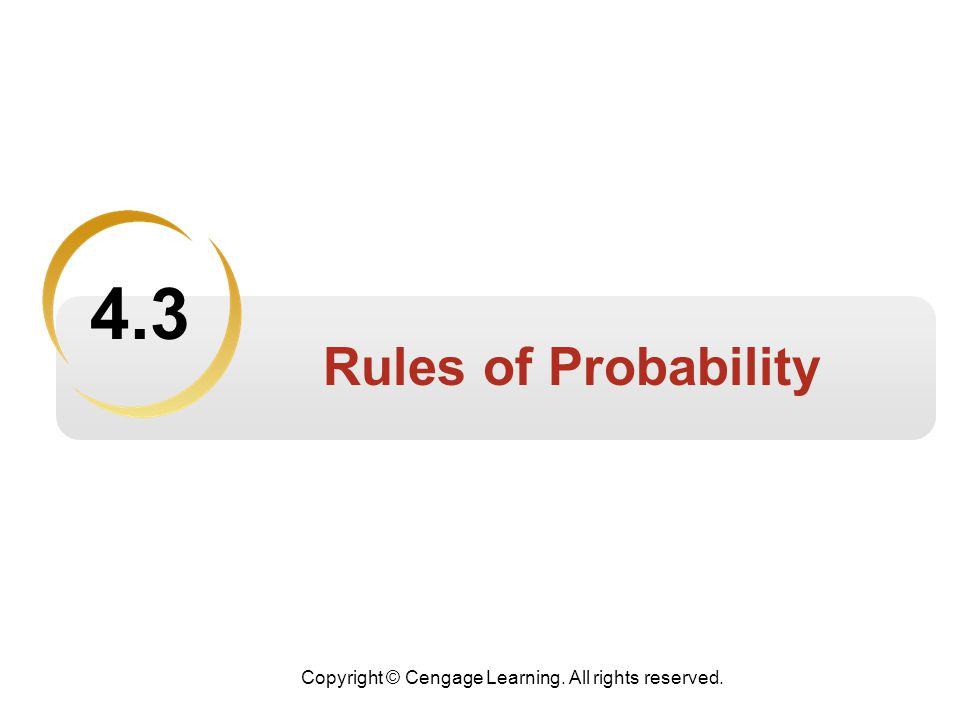 Copyright © Cengage Learning. All rights reserved. Rules of Probability 4.3