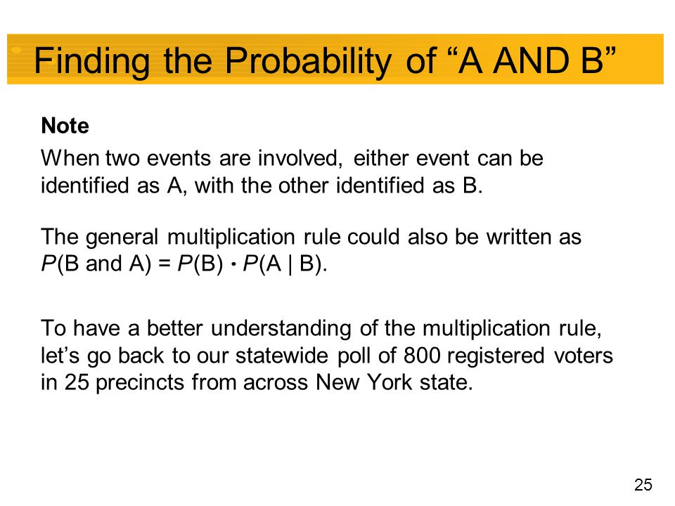 "25 Finding the Probability of ""A AND B"" Note When two events are involved, either event can be identified as A, with the other identified as B. The ge"