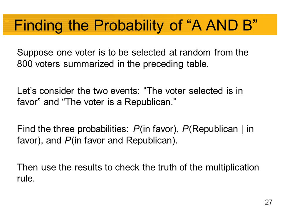 "27 Finding the Probability of ""A AND B"" Suppose one voter is to be selected at random from the 800 voters summarized in the preceding table. Let's con"