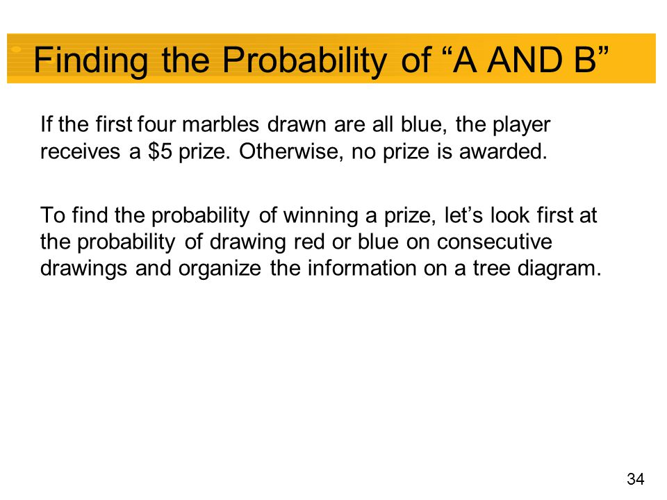 "34 Finding the Probability of ""A AND B"" If the first four marbles drawn are all blue, the player receives a $5 prize. Otherwise, no prize is awarded."