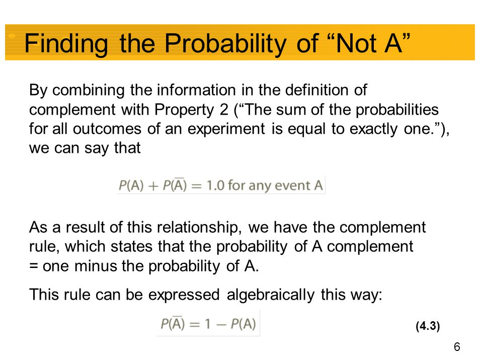"6 Finding the Probability of ""Not A"" By combining the information in the definition of complement with Property 2 (""The sum of the probabilities for a"