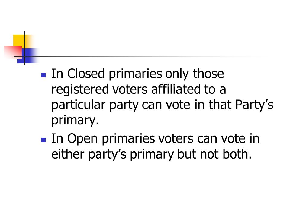 In Closed primaries only those registered voters affiliated to a particular party can vote in that Party's primary. In Open primaries voters can vote