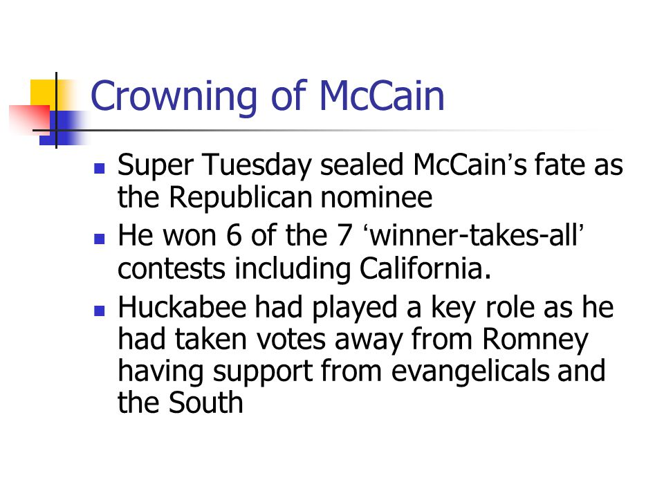 Crowning of McCain Super Tuesday sealed McCain's fate as the Republican nominee He won 6 of the 7 'winner-takes-all' contests including California. Hu