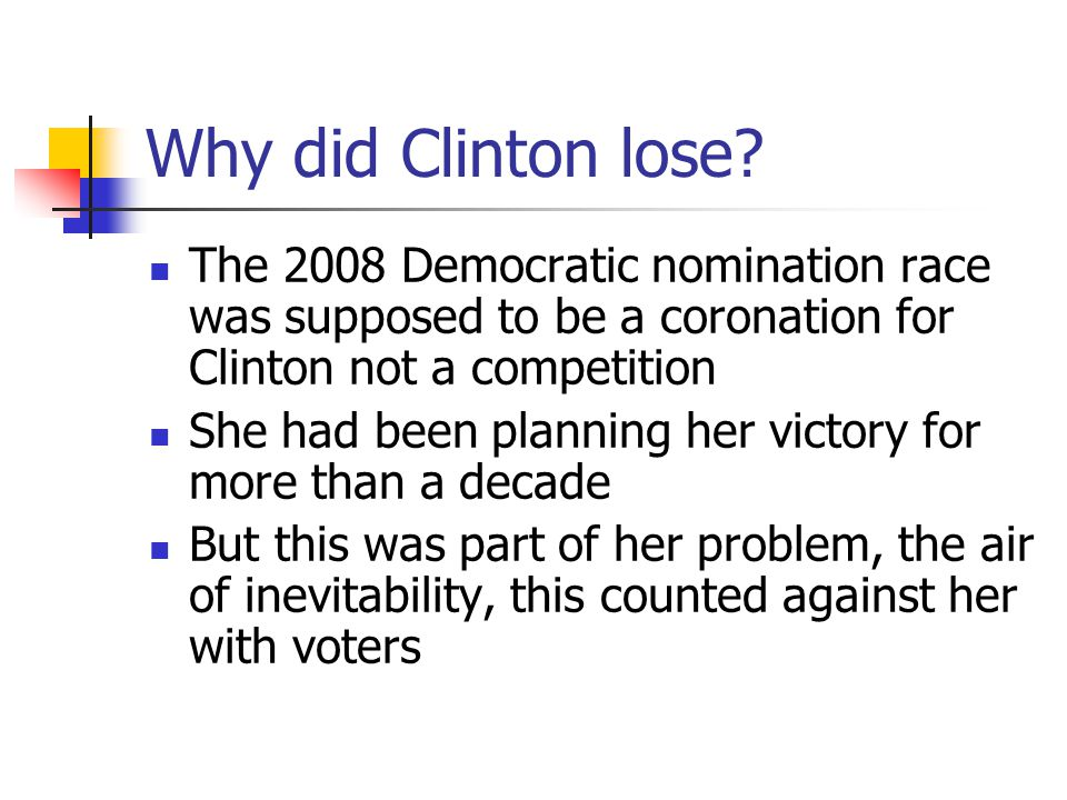 Why did Clinton lose? The 2008 Democratic nomination race was supposed to be a coronation for Clinton not a competition She had been planning her vict