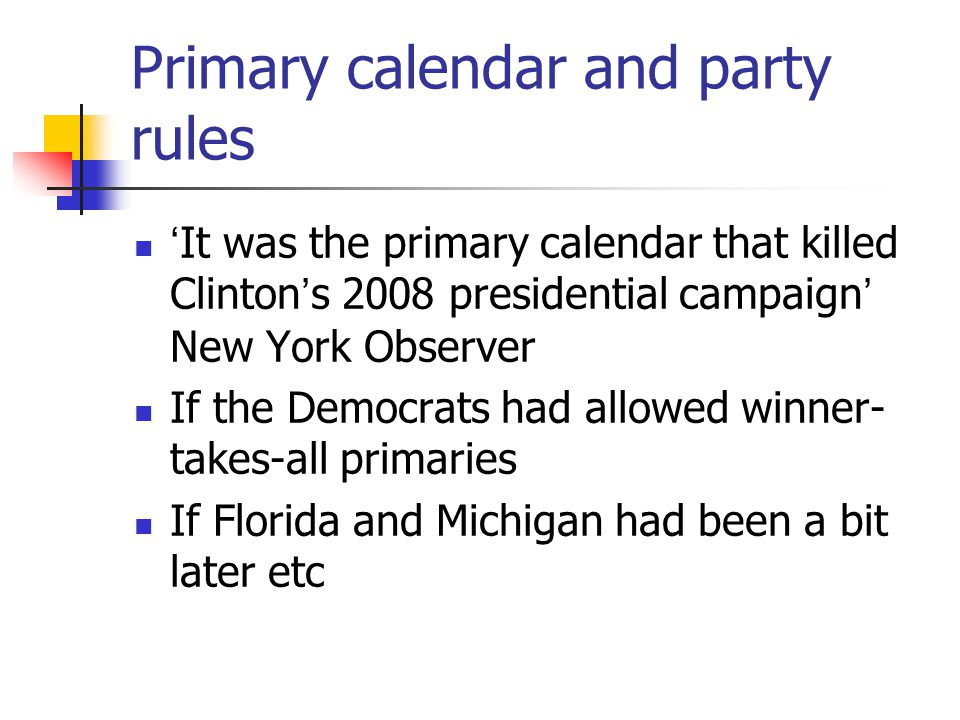 Primary calendar and party rules 'It was the primary calendar that killed Clinton's 2008 presidential campaign' New York Observer If the Democrats had