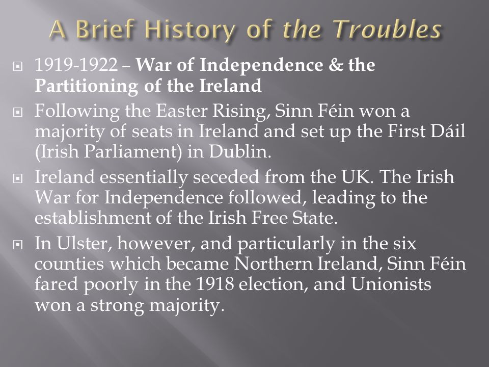  1919-1922 – War of Independence & the Partitioning of the Ireland  Following the Easter Rising, Sinn Féin won a majority of seats in Ireland and set up the First Dáil (Irish Parliament) in Dublin.