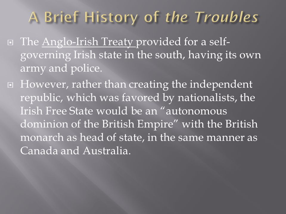  The Anglo-Irish Treaty provided for a self- governing Irish state in the south, having its own army and police.