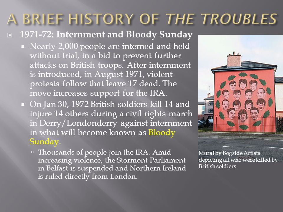  1971-72: Internment and Bloody Sunday  Nearly 2,000 people are interned and held without trial, in a bid to prevent further attacks on British troops.