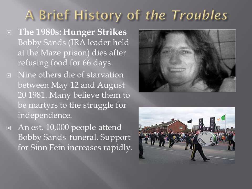  The 1980s: Hunger Strikes Bobby Sands (IRA leader held at the Maze prison) dies after refusing food for 66 days.