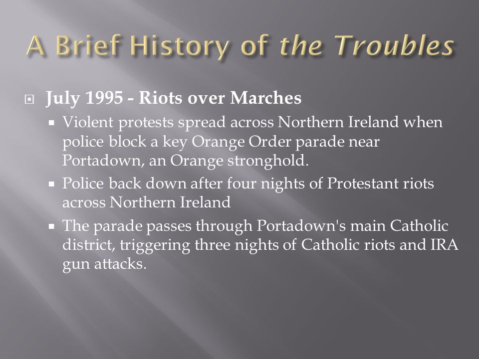  July 1995 - Riots over Marches  Violent protests spread across Northern Ireland when police block a key Orange Order parade near Portadown, an Oran