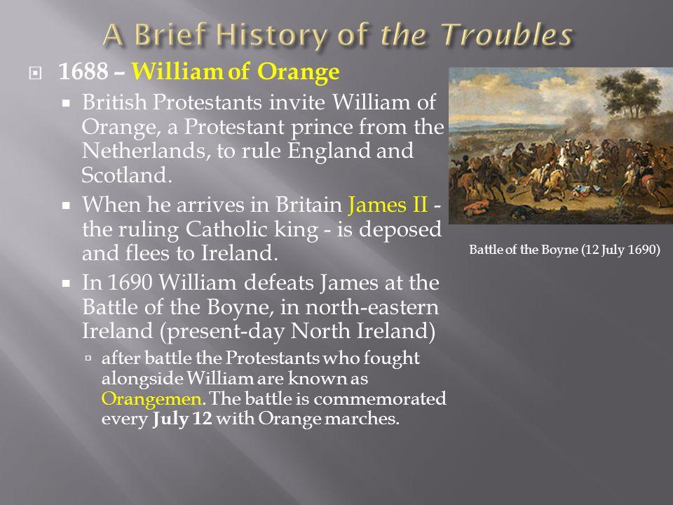  1688 – William of Orange  British Protestants invite William of Orange, a Protestant prince from the Netherlands, to rule England and Scotland.