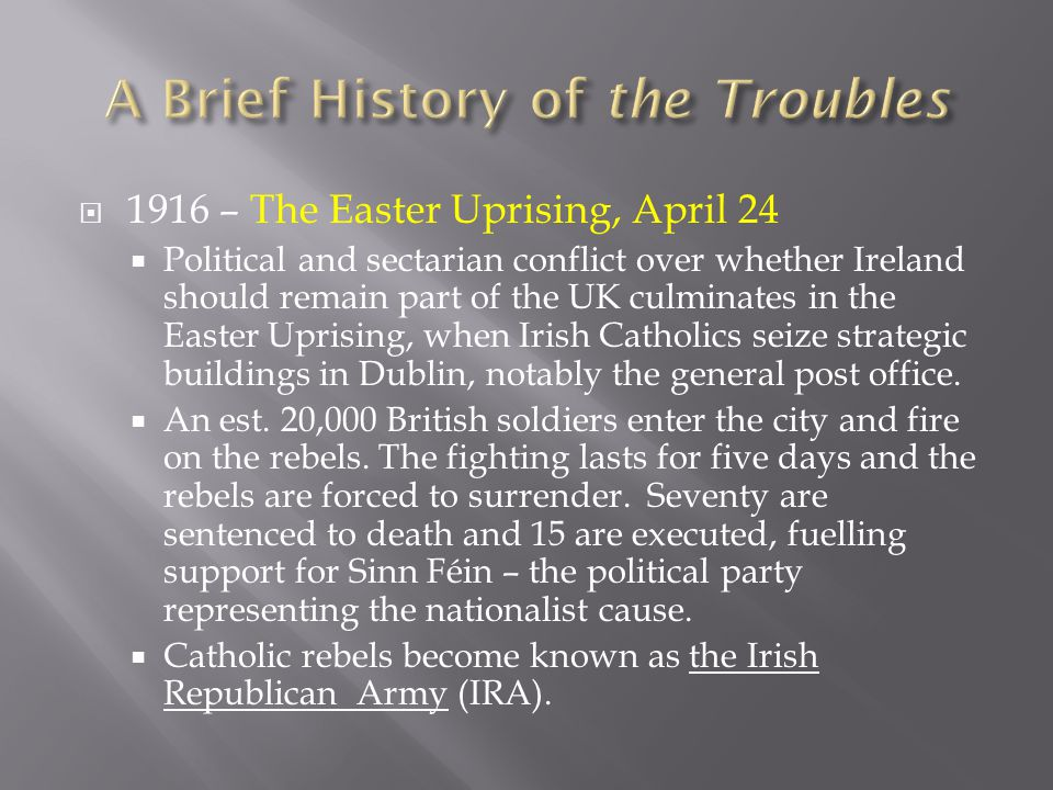  1916 – The Easter Uprising, April 24  Political and sectarian conflict over whether Ireland should remain part of the UK culminates in the Easter U