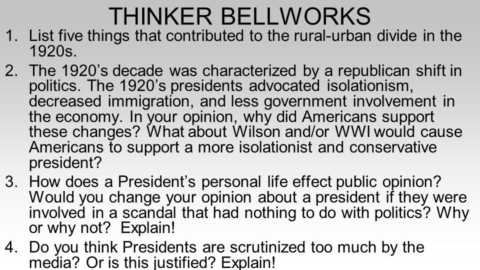 THINKER BELLWORKS 1.List five things that contributed to the rural-urban divide in the 1920s. 2.The 1920's decade was characterized by a republican sh