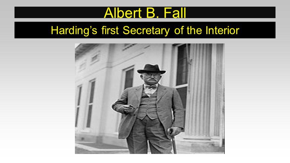 Albert B. Fall Harding's first Secretary of the Interior