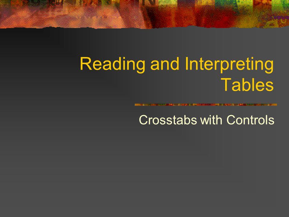 Reading and Interpreting Tables Crosstabs with Controls