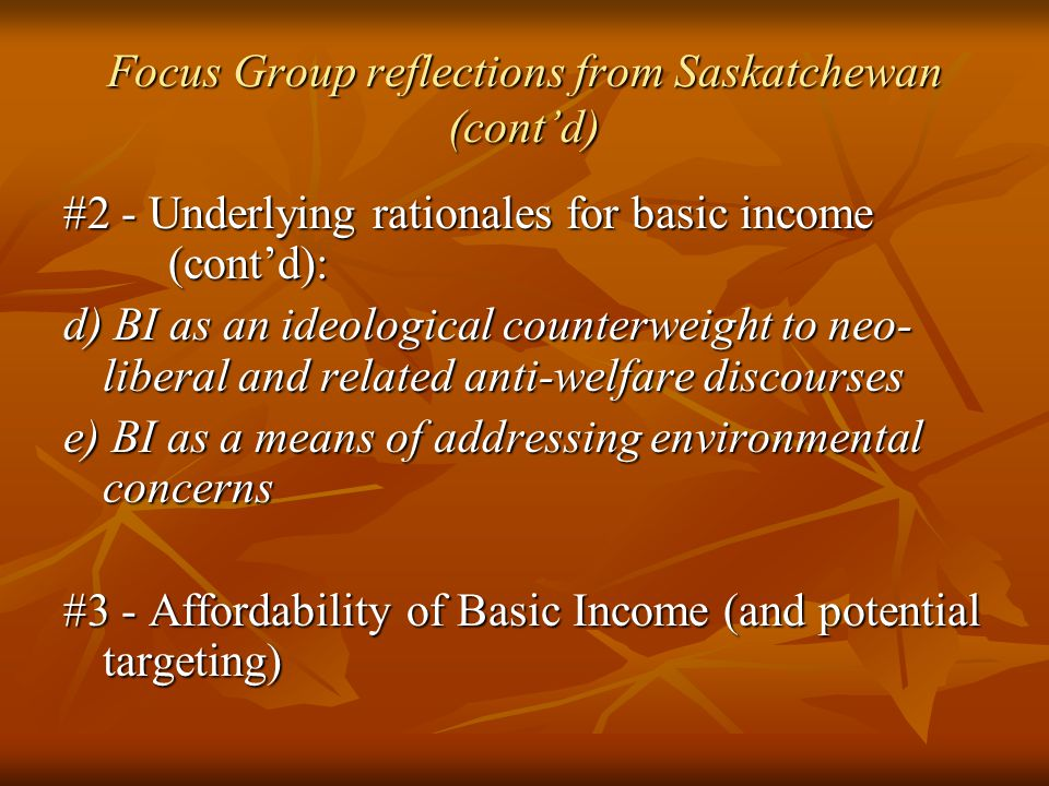 Focus Group reflections from Saskatchewan (cont'd) #2 - Underlying rationales for basic income (cont'd): d) BI as an ideological counterweight to neo-