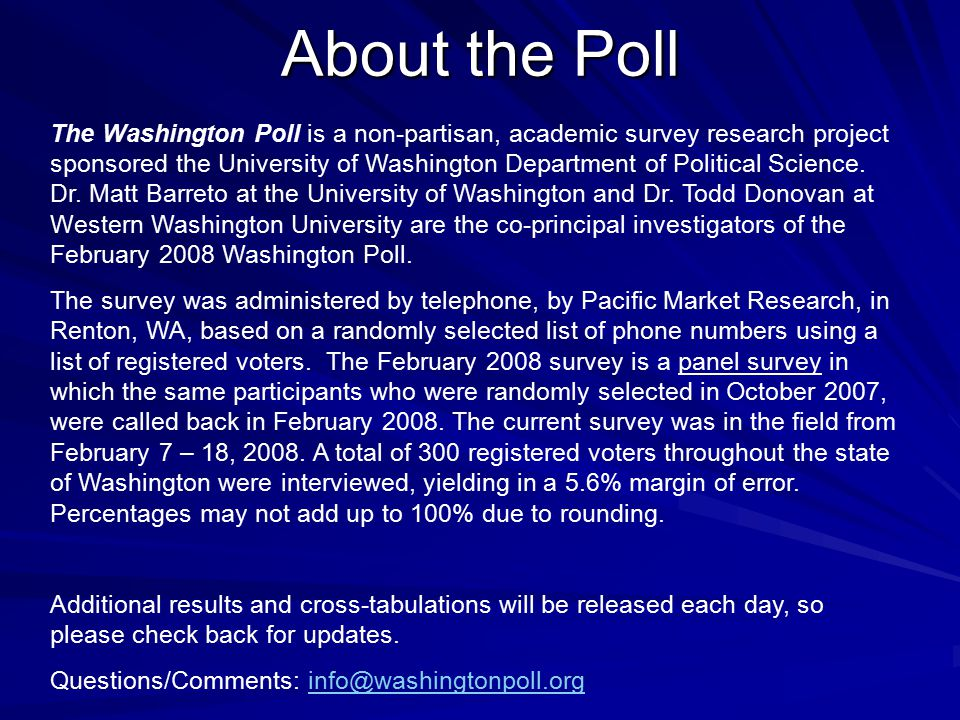 About the Poll The Washington Poll is a non-partisan, academic survey research project sponsored the University of Washington Department of Political