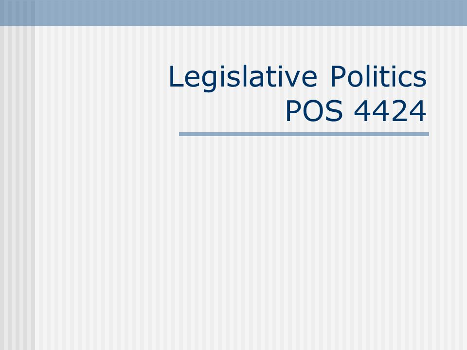 Legislative Politics POS 4424