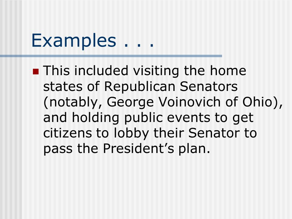 Examples... This included visiting the home states of Republican Senators (notably, George Voinovich of Ohio), and holding public events to get citize