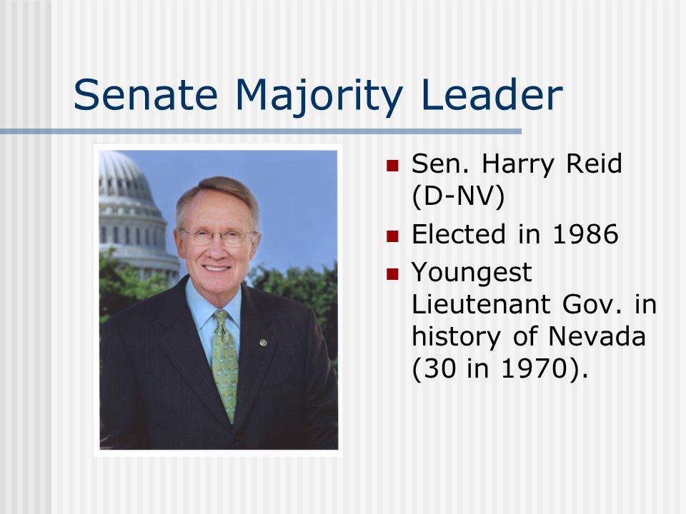 Senate Majority Leader Sen. Harry Reid (D-NV) Elected in 1986 Youngest Lieutenant Gov. in history of Nevada (30 in 1970).