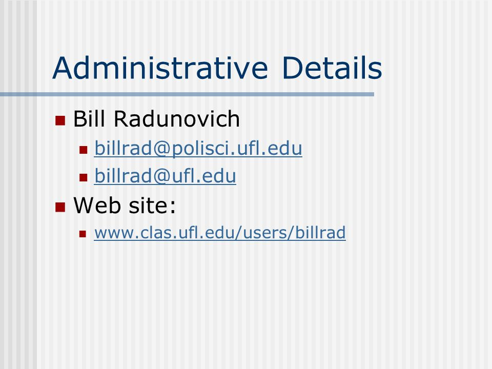 Administrative Details Again, the web site: www.clas.ufl.edu/users/billrad Index cards: Name Email address Year and major Personal details (not too personal) Favorite band/musical artist