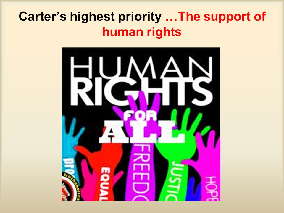 Carter's highest priority …The support of human rights